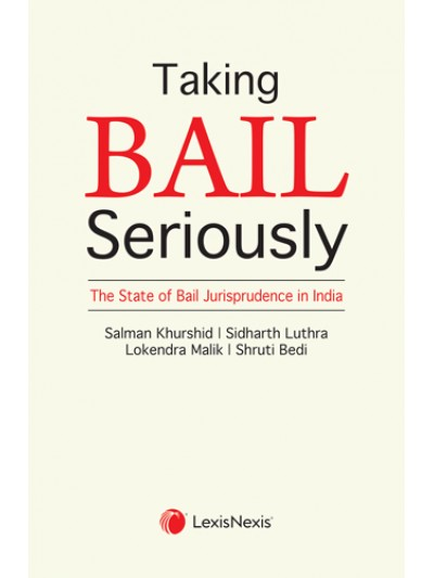 Taking Bail Seriously - The State of Bail Jurisprudence in India