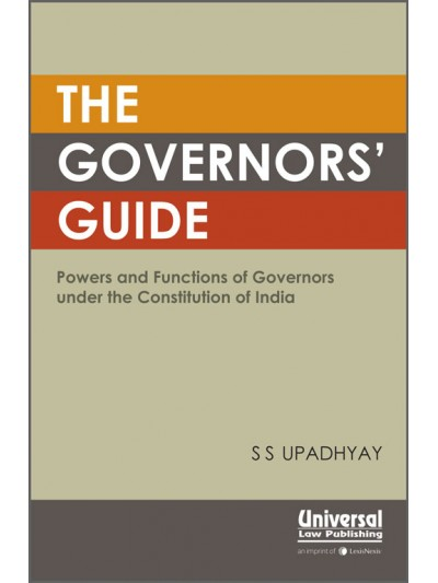 The Governor's Guide- Powers and Functions of Governors under the Constitution of India