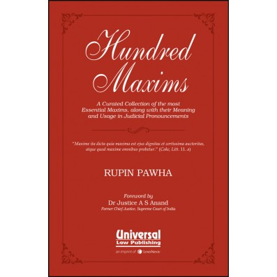 """Hundred Maxims """"A Curated Collection of the most Essential Maxims, along with their Meaning and Usage in Judicial Pronouncements"""""""