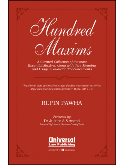 "Hundred Maxims ""A Curated Collection of the most Essential Maxims, along with their Meaning and Usage in Judicial Pronouncements"""