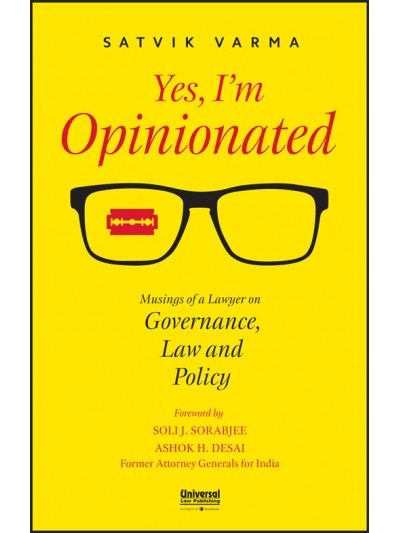 Yes, I'm Opinionated: Musings of a Lawyer on Governance, Law and Policy