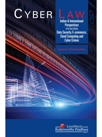 Cyber Law- Indian and International Perspectives on key topics including Data Security, E-commerce, Cloud Computing and Cyber Crimes