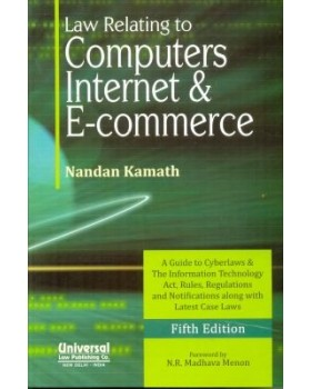 Law Relating to Computers, Internet and E-Commerce (A Guide to Cyberlaws and The Information Technology Act, Rules, Regulations and Notifications along with Latest Case Laws)