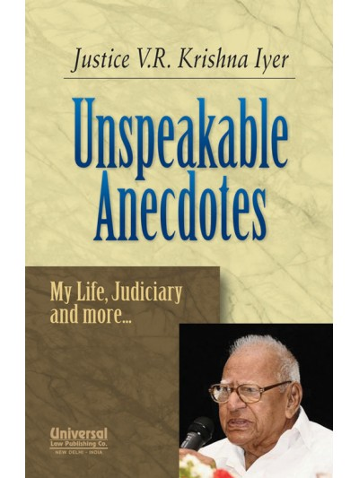 Unspeakable Anecdotes - My Life, Judiciary and More…