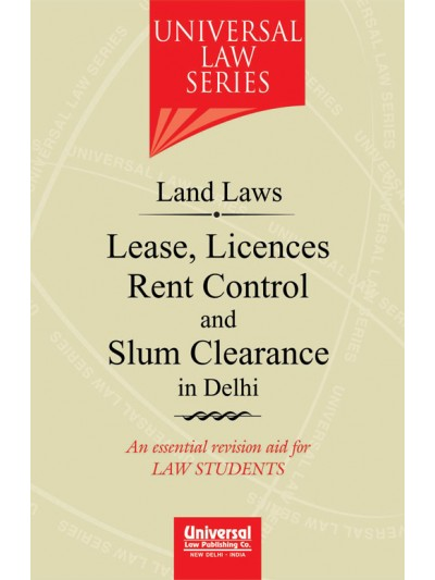 Land Laws - Lease, Licences Rent Control and Slum Clearance in Delhi