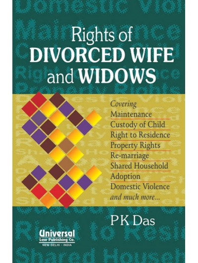 Rights of Divorced Wife and Widows - Covering Maintenance, Custody of Child, Right to Residence, Property Rights, Re-marriage, Shared Household, Adoption, Domestic Violence and much more …