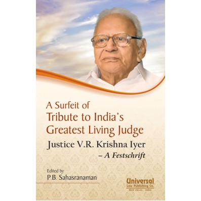 A Surfeit of Tribute to India's Greatest Living Judge - Justice V.R. Krishna Iyer - A Festschrift,