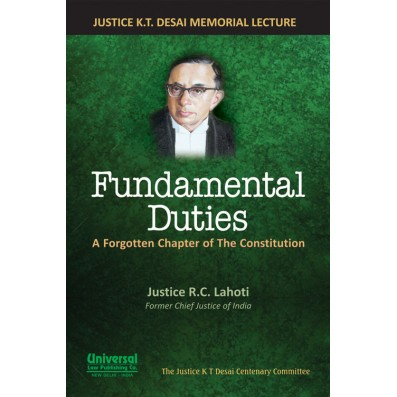 Fundamental Duties - A Forgotten Chapter of the Constitution (Justice K.T. Desai Memorial Lecture)