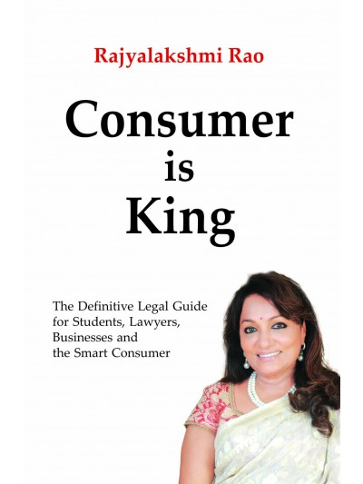 Consumer is King - The Definitive Legal Guide for Students, Lawyers, Businesses and the Smart Consumer