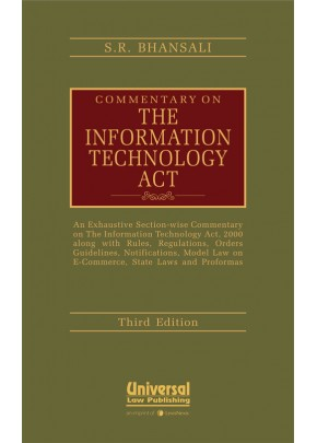Commentary on the Information Technology Act-An Exhaustive Section-wise Commentary on the Information Technology Act, 2000 along with Rules, Regulations, Orders Guidelines, Notifications, Model Law on E-Commerce, State Laws and Proformas