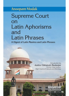 Supreme Court on Latin Aphorisms and Latin Phrases - A Digest of Latin Maxims and Latin Phrases