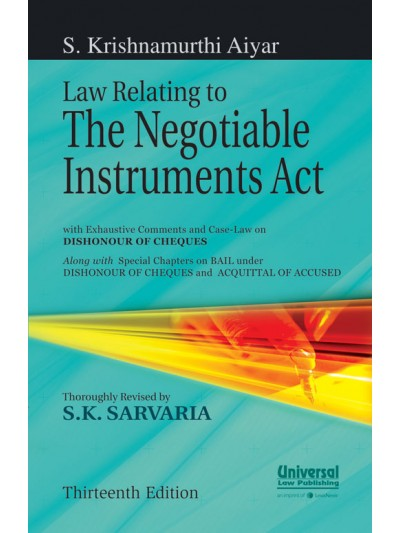 Law Relating to Negotiable Instruments Act (with Exhaustive Comments and Case Law on Dishonour of Cheques) along with Special Chapters on Bail under DISHONOUR OF CHEQUES and ACQUITTAL OF ACCUSED