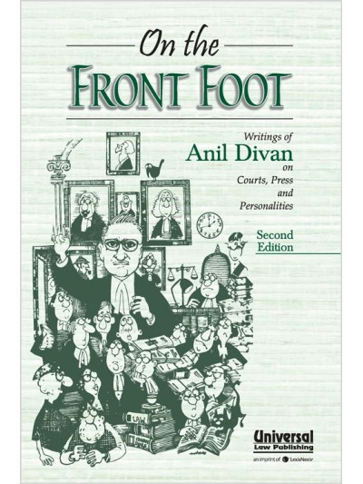 On the Front Foot- Writings of Anil Divan on Courts, Press and Personalities