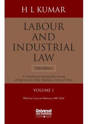 Labour and Industrial Law- A Comprehensive Encyclopaedia covering all important Act, Rules, Regulations, Schemes and Forms with Free Case Law Referencer 2007-2016