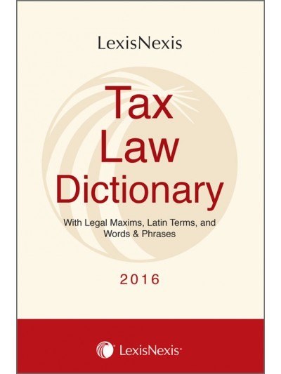 Tax Law Dictionary-with Legal Maxims, Latin Terms and Words & Phrases