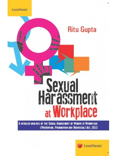 Sexual Harassment at Workplace-Detailed Analysis of the Sexual Harassment of Women at Workplace (Prevention, Prohibition and Redressal) Act, 2013