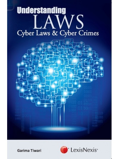 Understanding Laws– Cyber Laws and Cyber Crimes