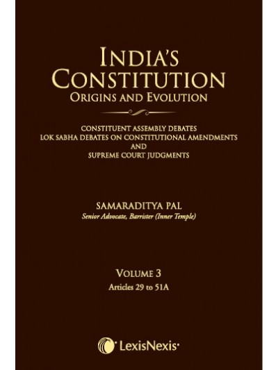 India's Constitution –Origins and Evolution (Constituent Assembly Debates, Lok Sabha Debates on Constitutional Amendments and Supreme Court Judgments); Vol. 3: Articles 29 to 51A