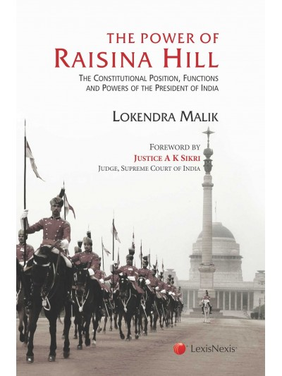 The Power of Raisina Hill-  The Constitutional Position, Functions and Powers of the President of India