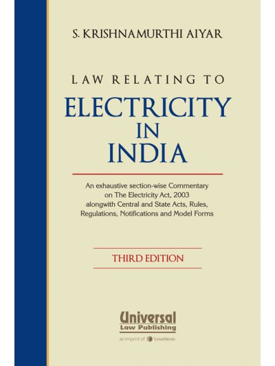 Law Relating to Electricity in India - An exhaustive section-wise Commentary on the Electricity Act, 2003 alongwith Central and State Acts, Rules, Regulations, Notifications and Model Forms