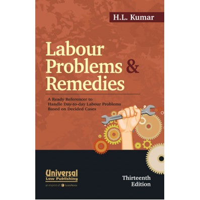 Labour Problems and Remedies (A Ready Referencer to handle day-to-day Labour Problems based on decided cases)