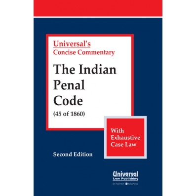 Indian Penal Code, 1860 (45 of 1860), (with Exhaustive Case Law)
