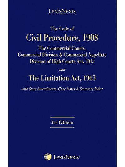 The Code of Civil Procedure, 1908–The Commercial Courts, Commercial Division & Commercial Appellate Division of High Courts Act, 2015 and The Limitation Act, 1963 with State Amendments, Case Notes & Statutory Index