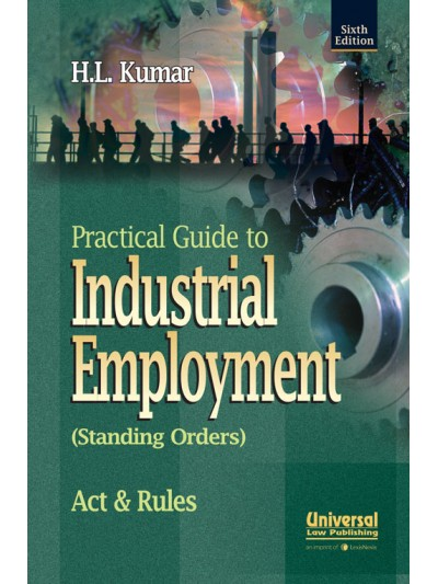 Practical Guide to Industrial Employment (Standing Orders) Act and Rules