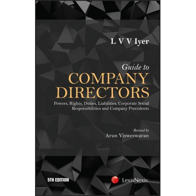 Guide to Company Directors–Powers, Rights, Duties, Liabilities, Corporate Social Responsibilities and Company Precedents