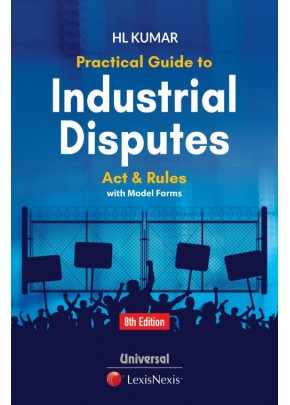 Practical Guide to Industrial Disputes Act and Rules, with Model Forms